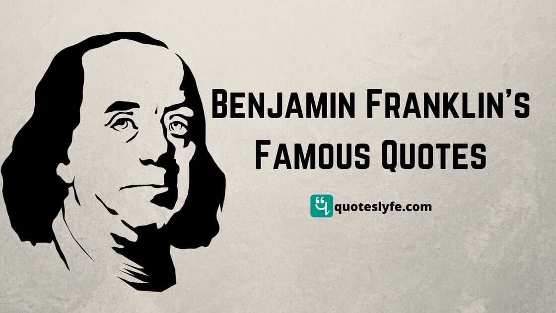 Famous Quotes of Benjamin Franklin