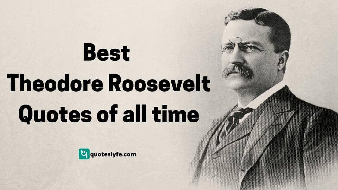 Famous Theodore Roosevelt Quotes on Leadership, Attitude and Democracy