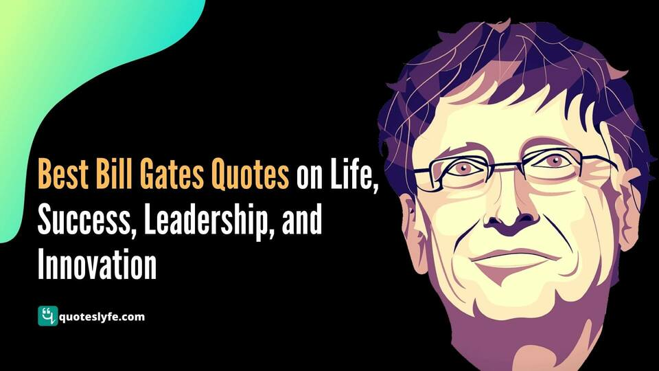 Best Bill Gates Quotes on Life, Success, Leadership, and Innovation