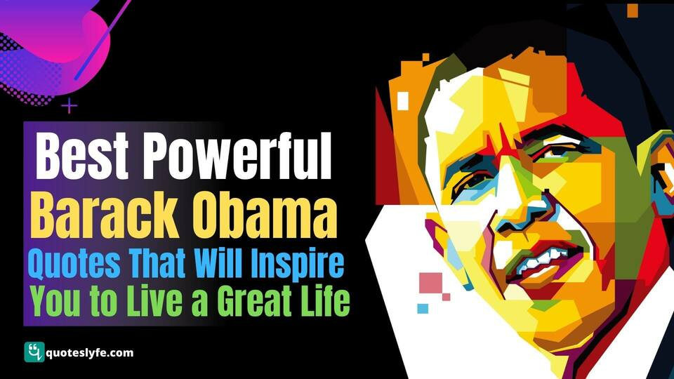 Best Powerful Barack Obama Quotes That Will Inspire You to Live a Great Life