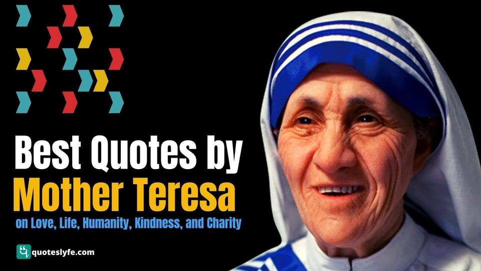 Famous Inspiring Quotes by Mother Teresa on Love, Life, Humanity, Kindness, and Charity