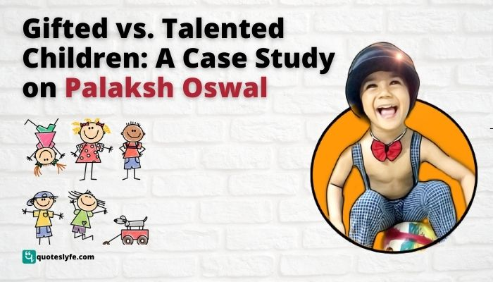 Gifted vs. Talented Children: A Case Study on Palaksh Oswal