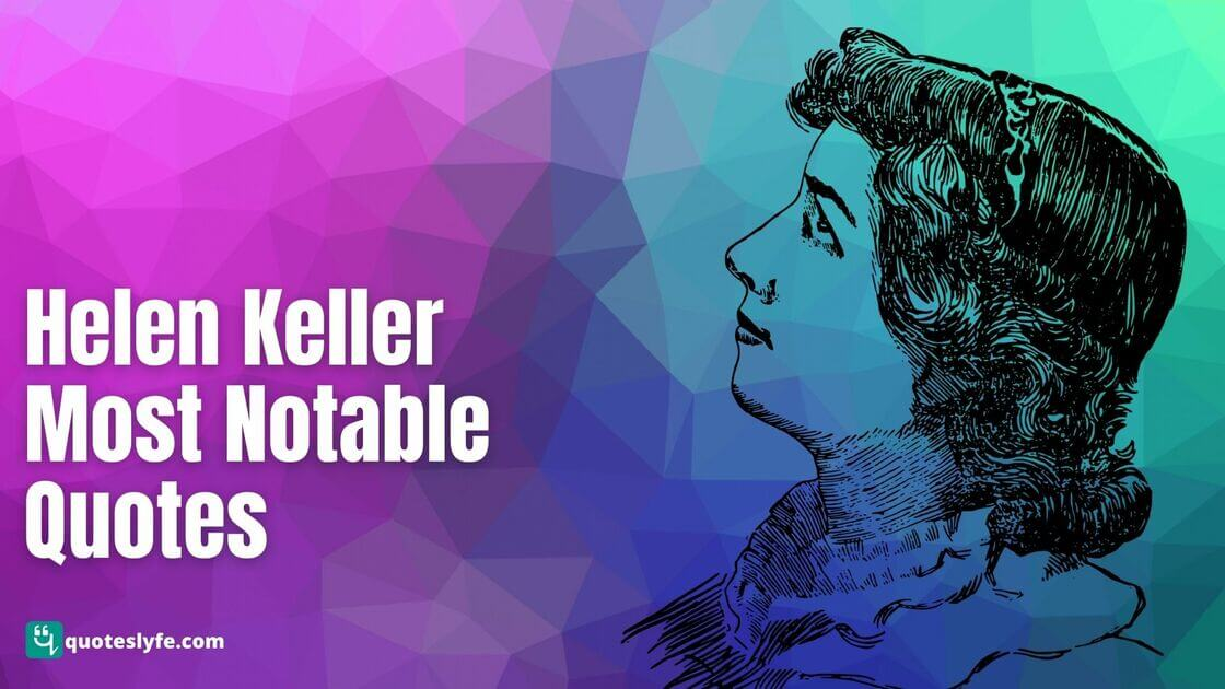 Best and Top Helen Keller Quotes on Vision, Love, Life, Education, Character and Friendship