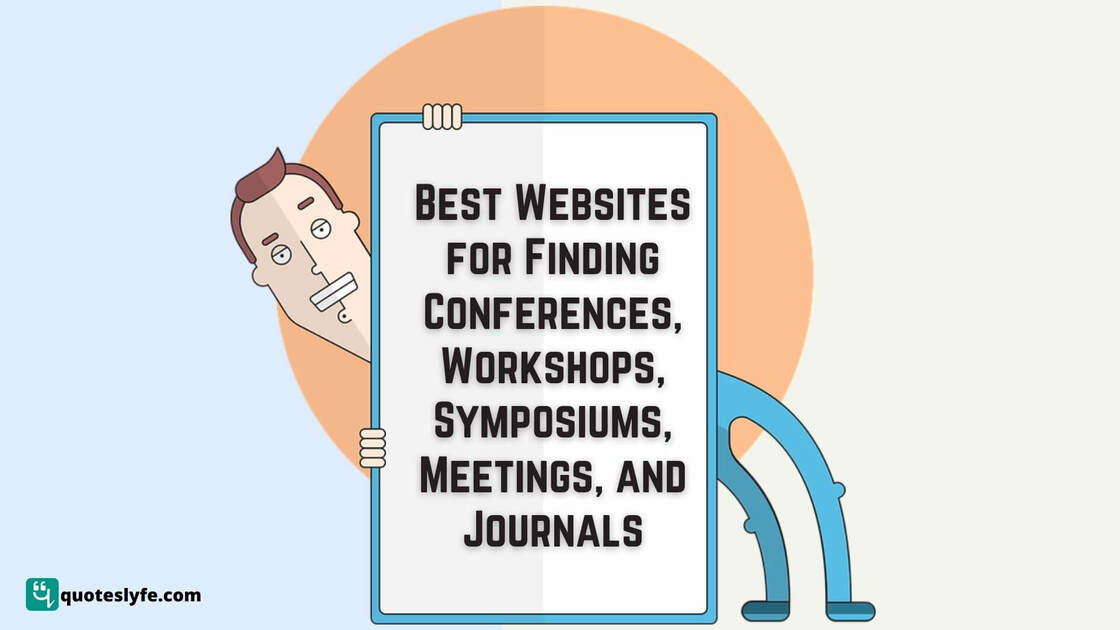 10 Best Websites for Finding Conferences | Top Websites To Search Conferences, Workshops, Symposiums, Meetings, and Journals
