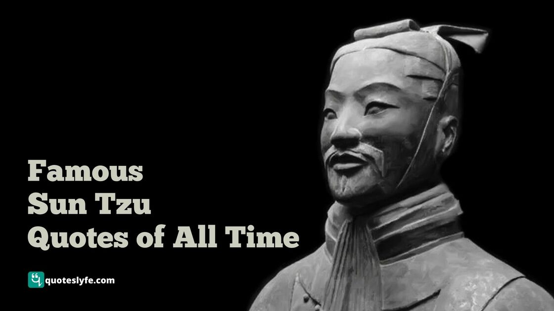 Famous Sun Tzu Quotes On The Art Of War, Leadership, Love, Life, and More