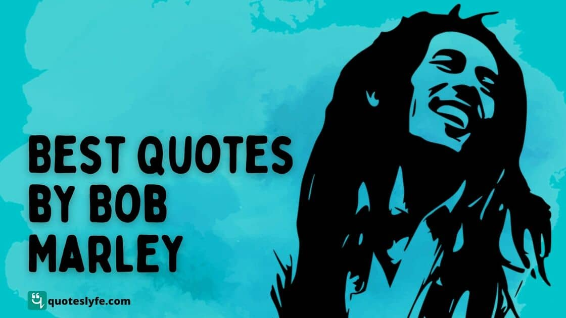 Famous Bob Marley Quotes on Love, Life, Music, Peace, Happiness, and More