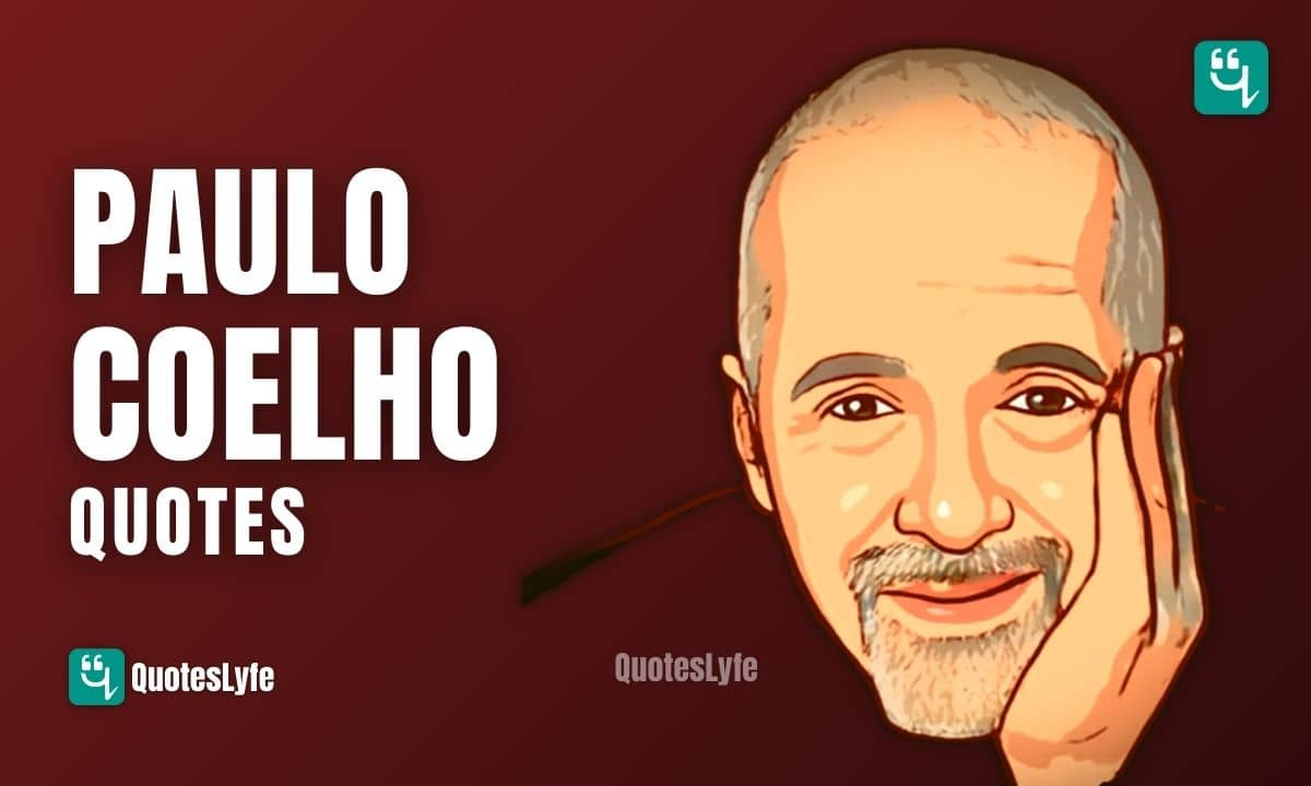 Famous Paulo Coelho Quotes About Love, Life, and The Alchemist