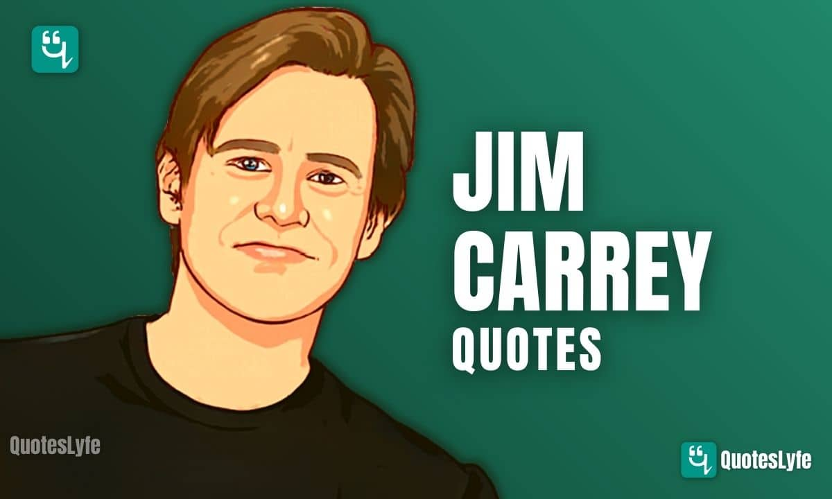 Famous Jim Carrey Quotes That Will Change Your View Towards Life