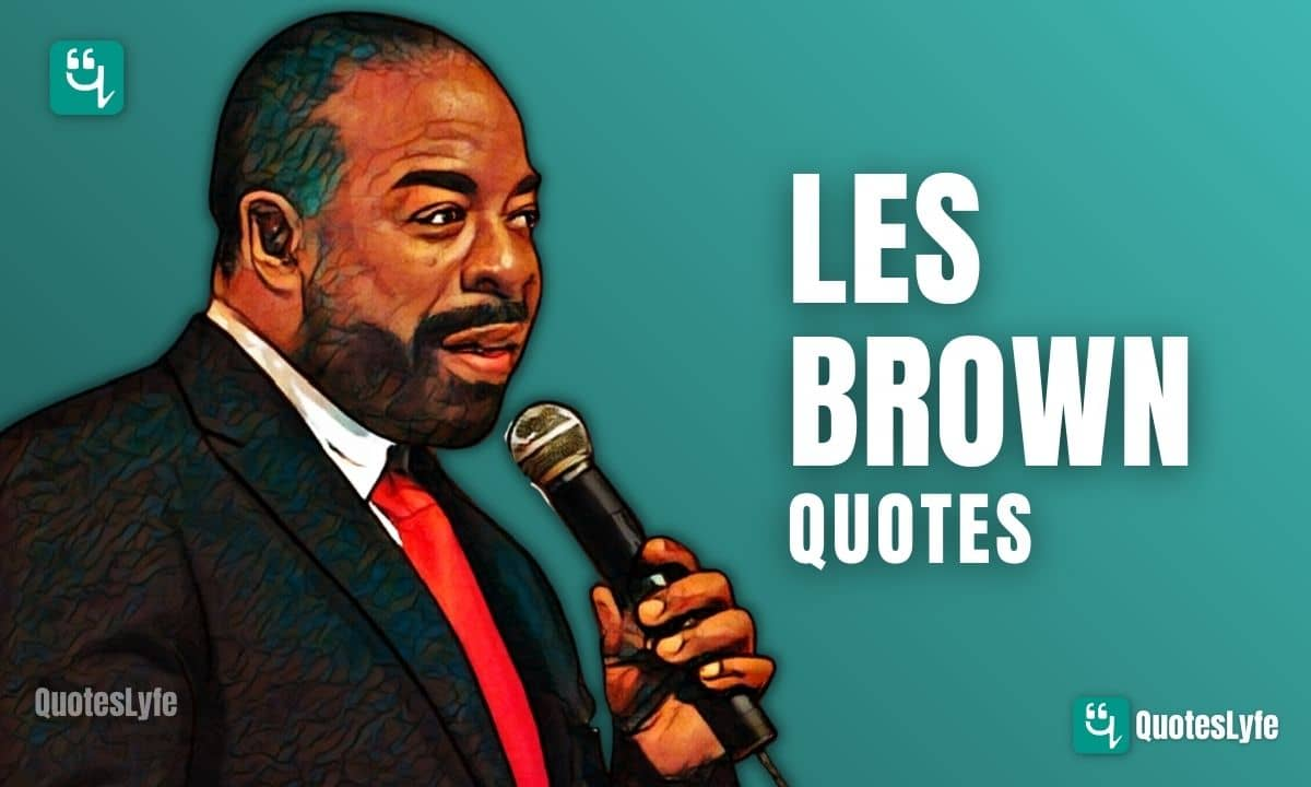 Stunning Les Brown Quotes That Will Intensify Your Motivation For Sure