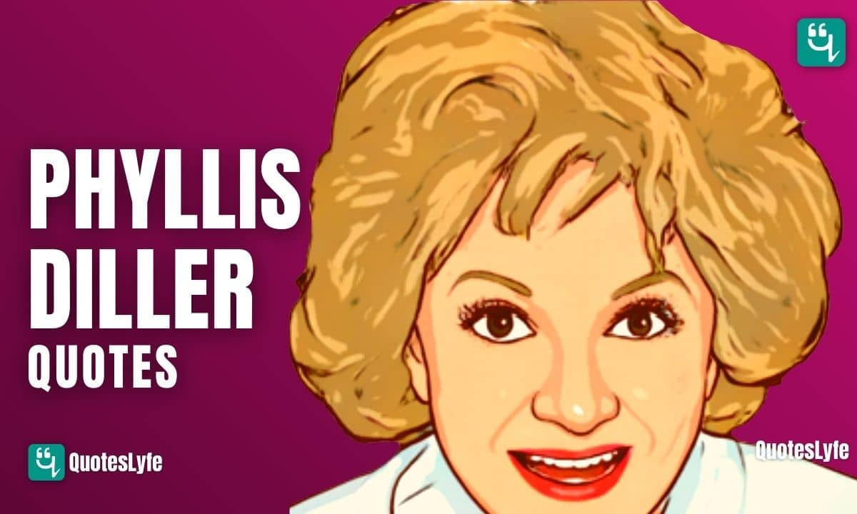 Best Phyllis Diller Quotes and Sayings Ever