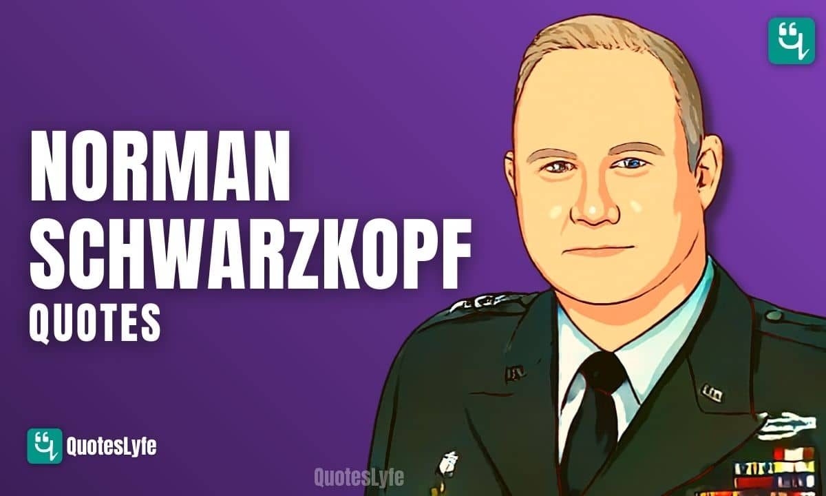 Most Popular Norman Schwarzkopf Quotes and Sayings