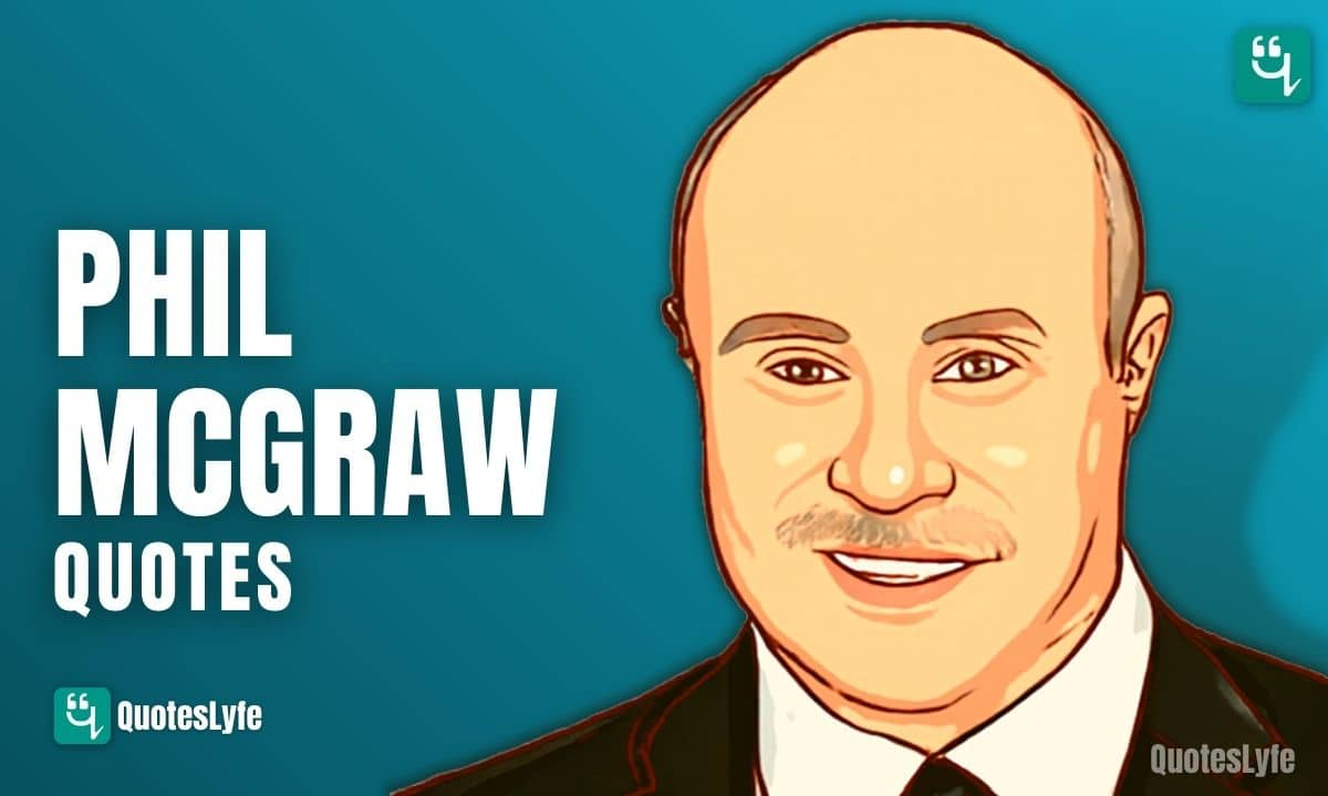 Famous Phil McGraw Quotes and Sayings
