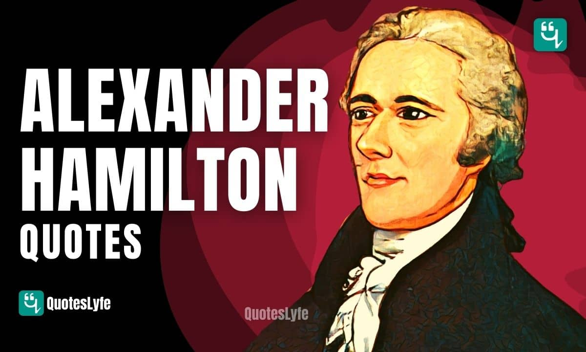 Best Alexander Hamilton Quotes and Sayings