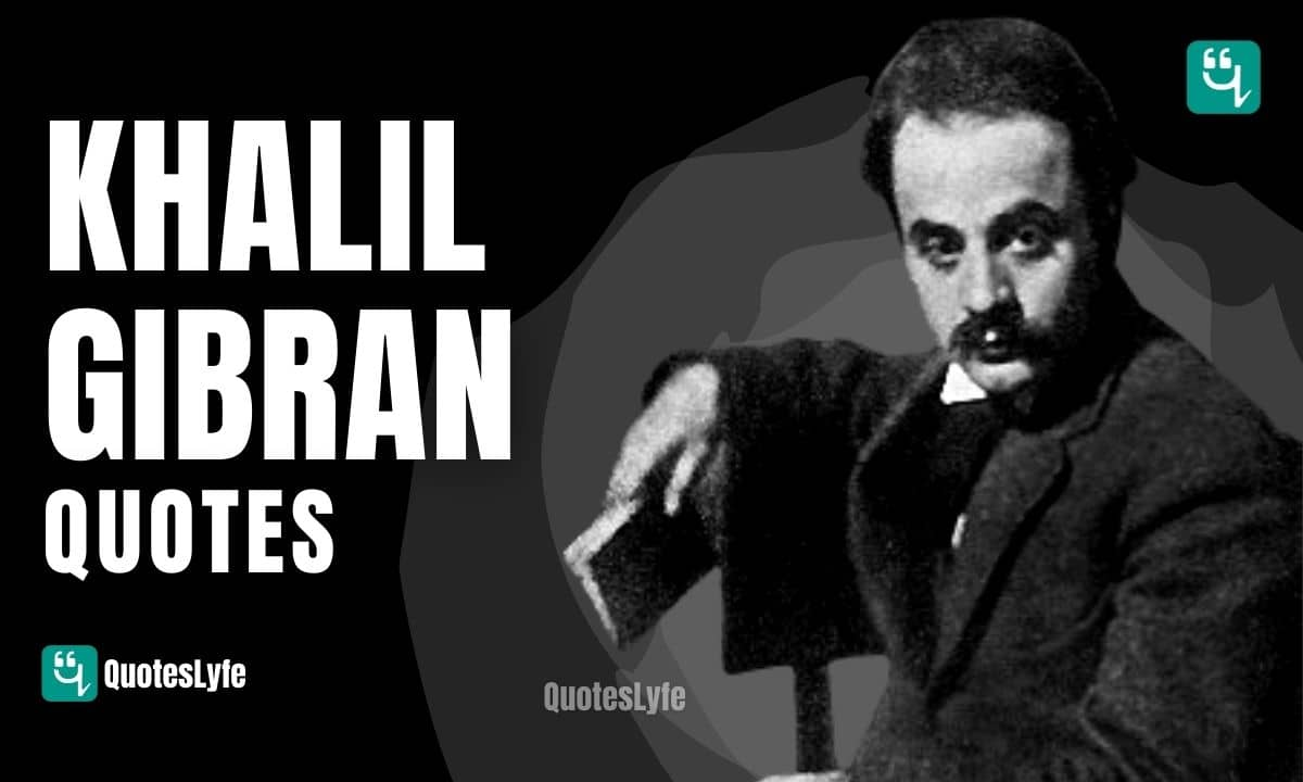 Meaningful Khalil Gibran Quotes and Sayings