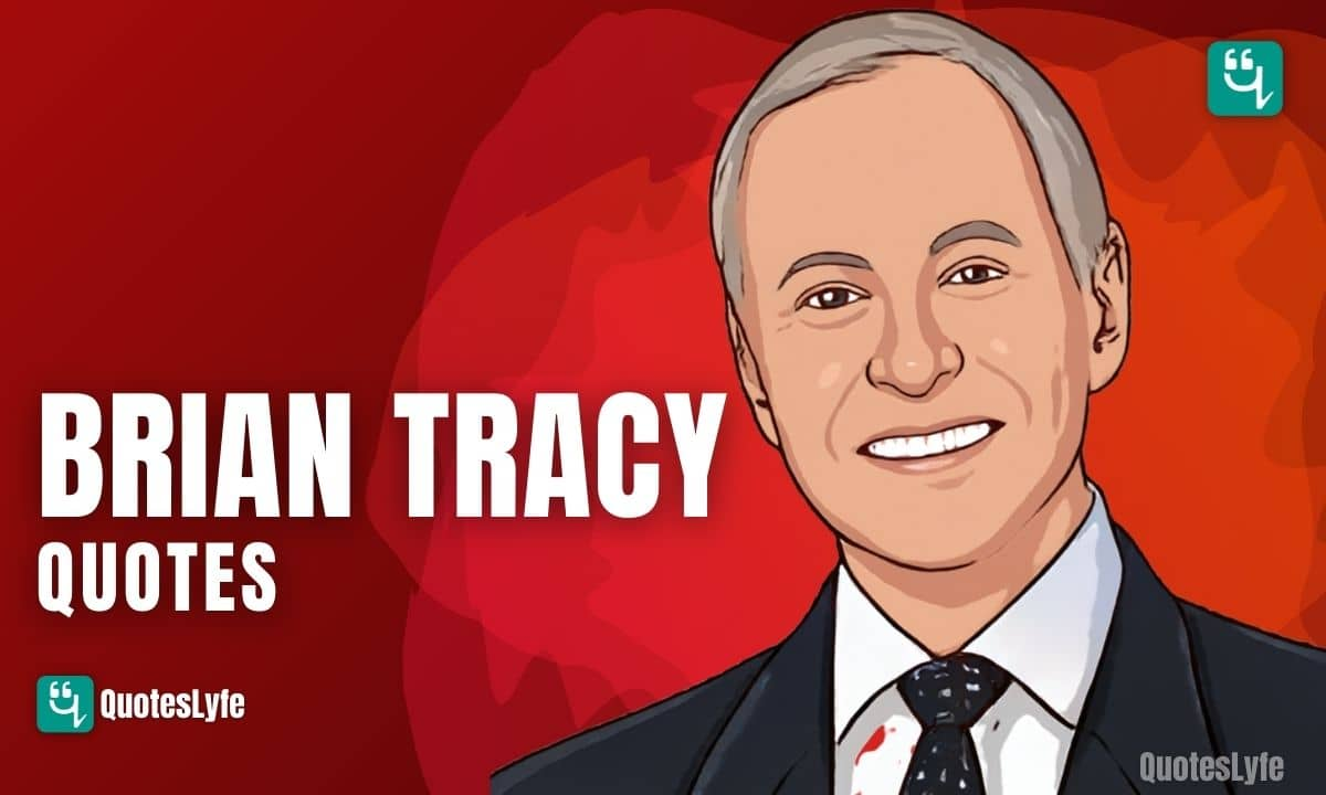 Motivational Brian Tracy Quotes to Inspire You to Acheive Great Heights