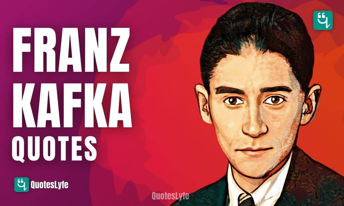 Amazing Franz Kafka Quotes to change your Ideology
