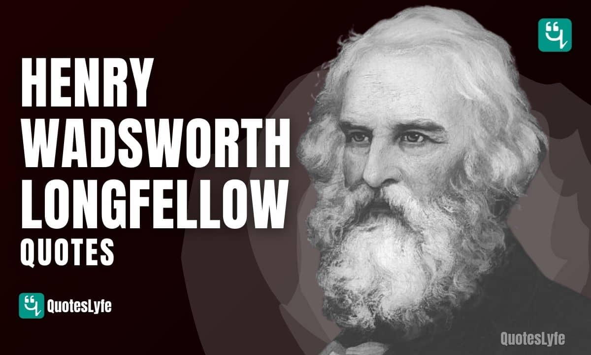Inspirational Henry Wadsworth Longfellow Quotes and Sayings
