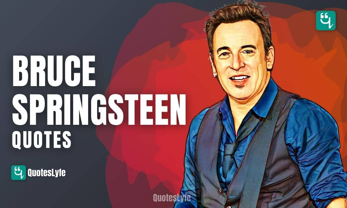 Top Bruce Springsteen Quotes and Sayings