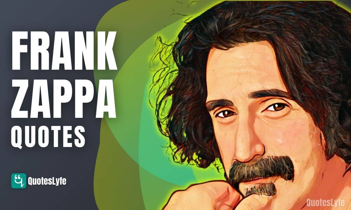 Top and Best Frank Zappa Quotes and Sayings
