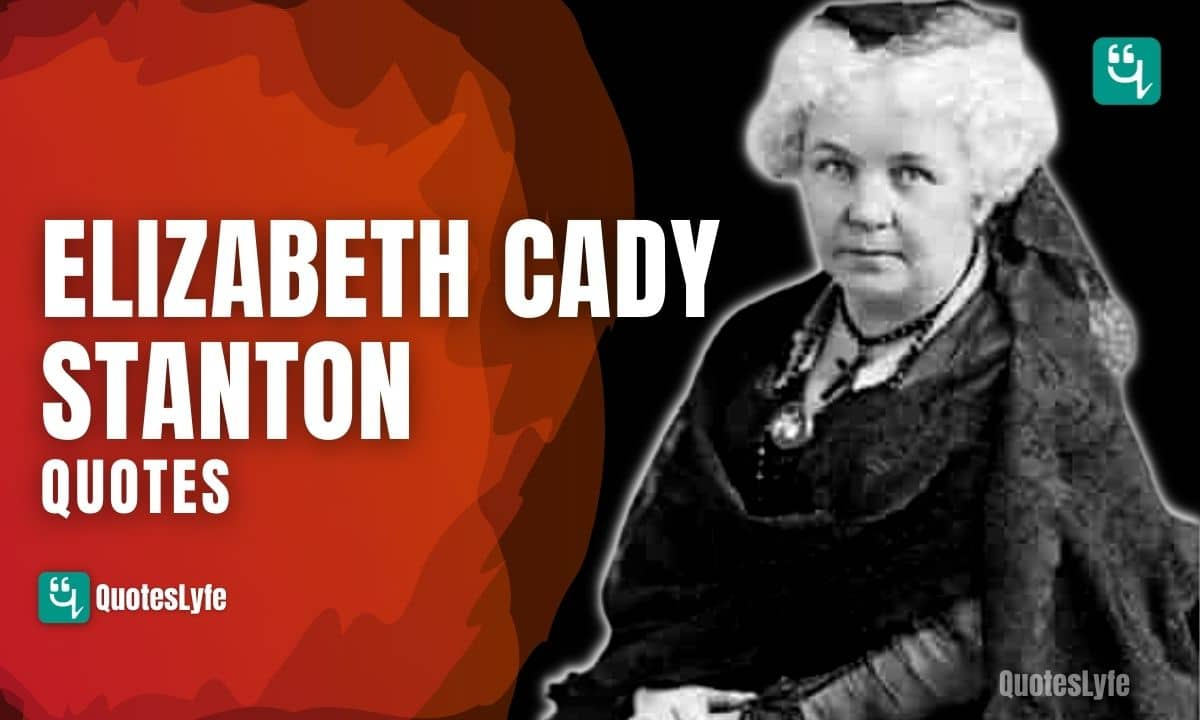 Top Elizabeth Cady Stanton Quotes and Sayings
