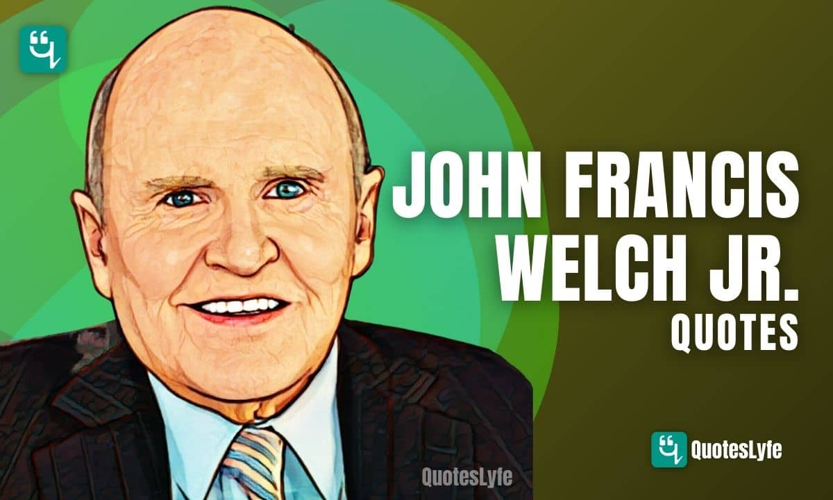 Best John Francis Welch Jr. Quotes and Sayings