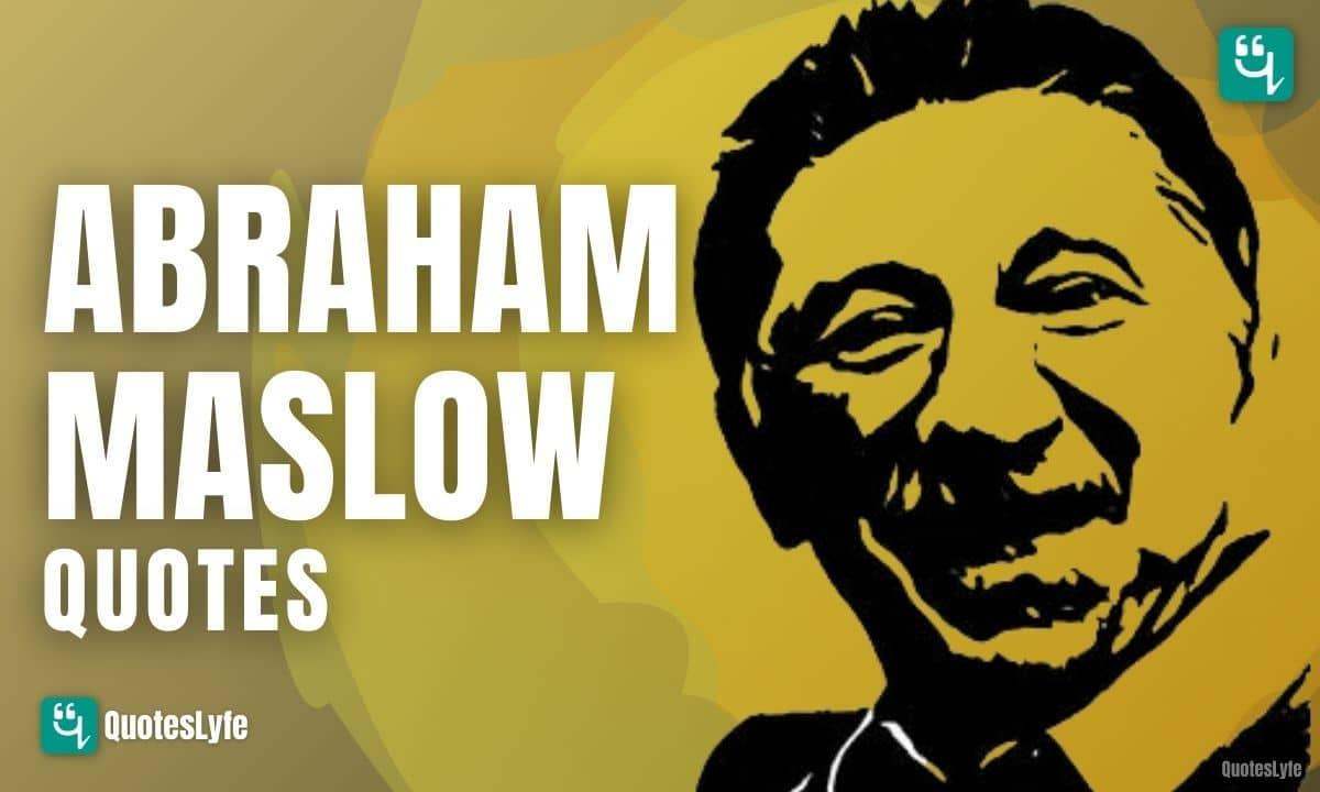 Amazing Abraham Maslow Quotes and Sayings