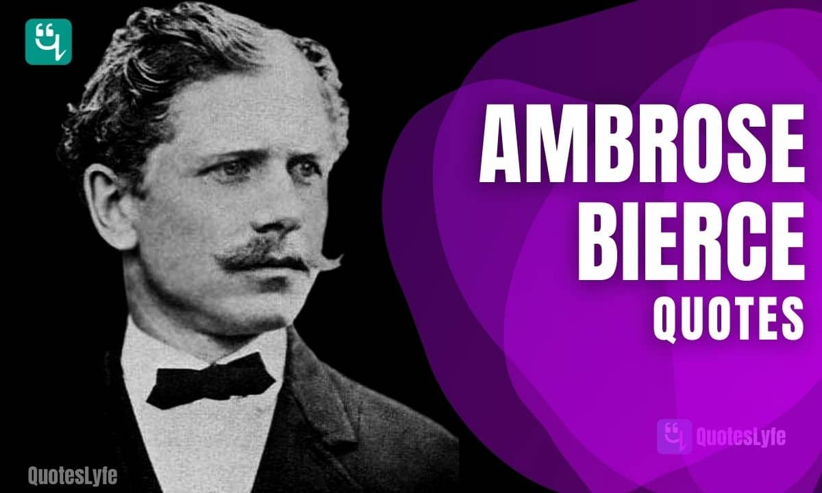 Stunning Ambrose Bierce Quotes and Sayings