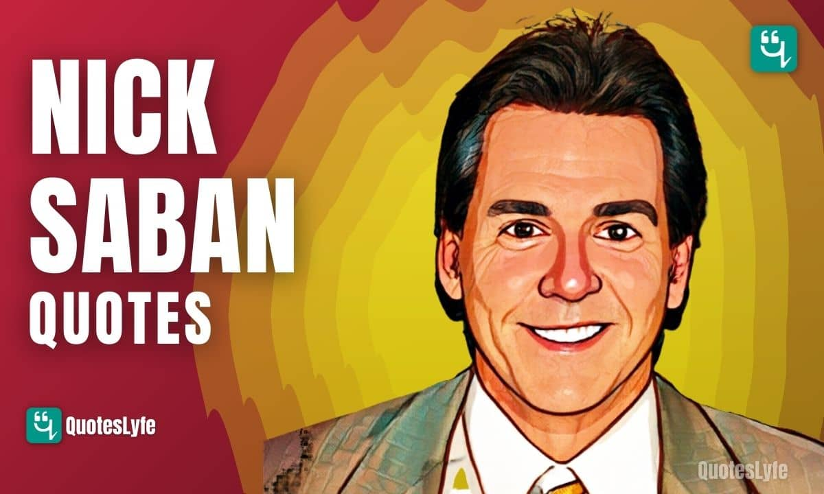 Famous Nick Saban Quotes To Hit The Right Goal