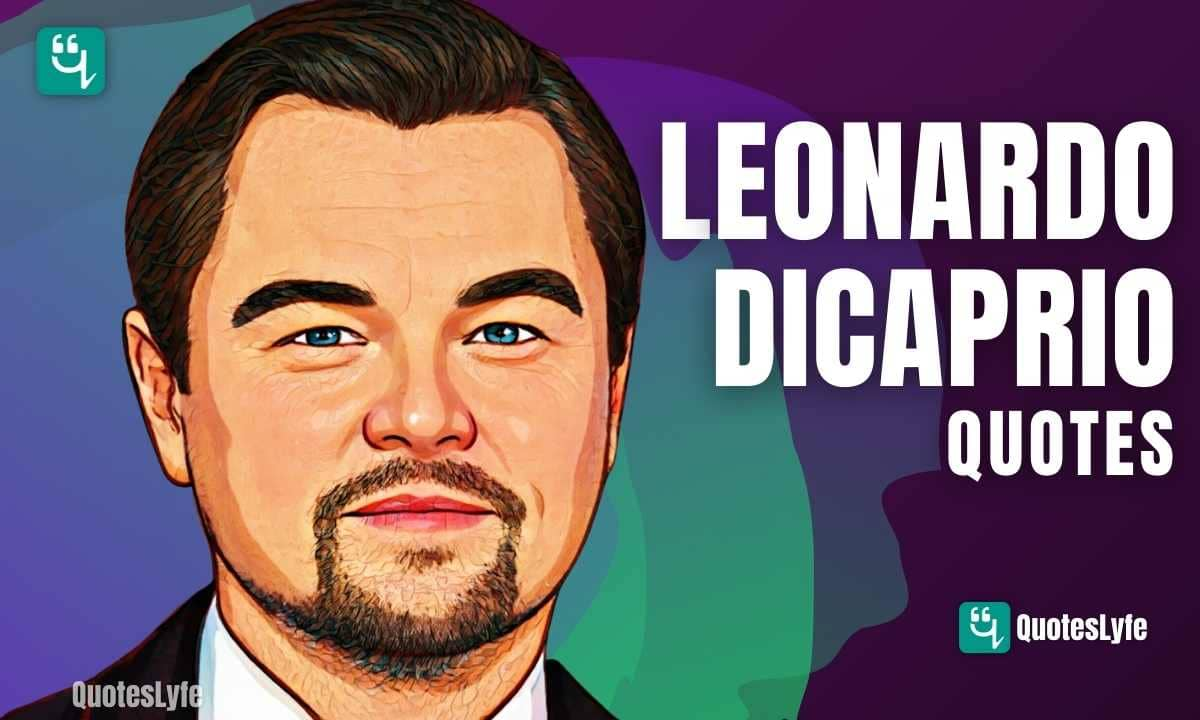 Awesome Leonardo DiCaprio Quotes and Sayings