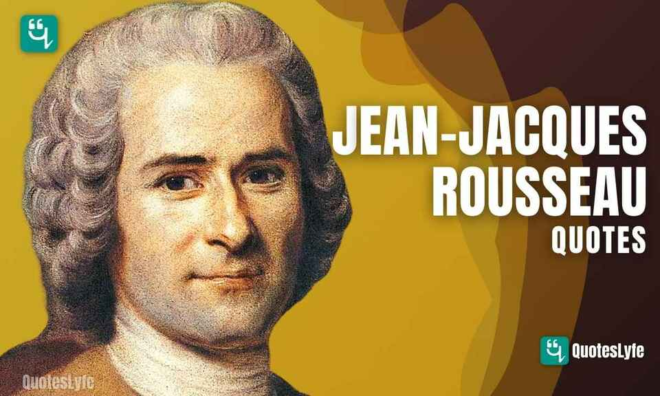 Famous Jean-Jacques Rousseau Quotes and Sayings
