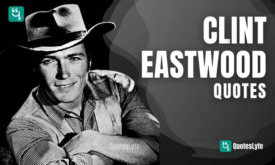 Best Clint Eastwood Quotes and Sayings
