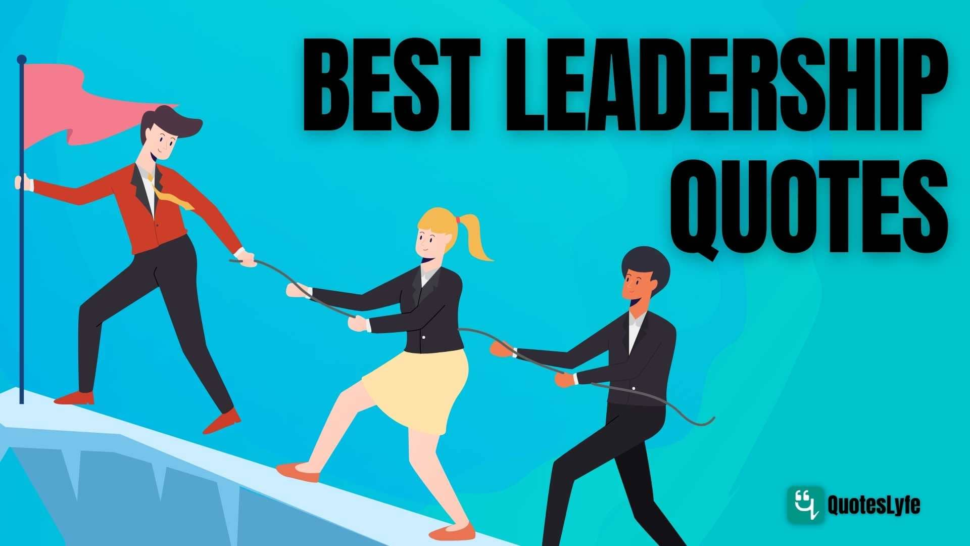 Best Leadership Quotes to Bring Out the Leader Within You
