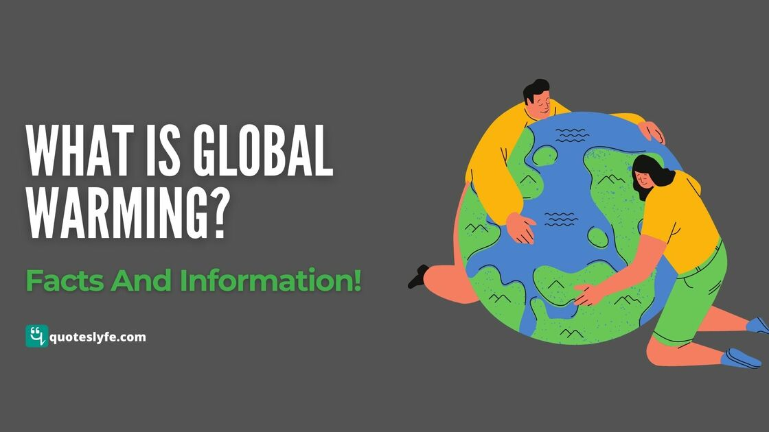 What Is Global Warming? Facts And Information!