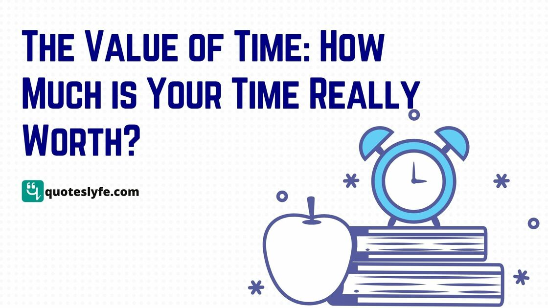 The Value of Time: How Much is Your Time Really Worth?