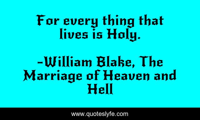 For every thing that lives is Holy.