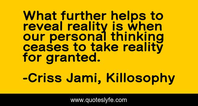 What further helps to reveal reality is when our personal thinking ceases to take reality for granted.