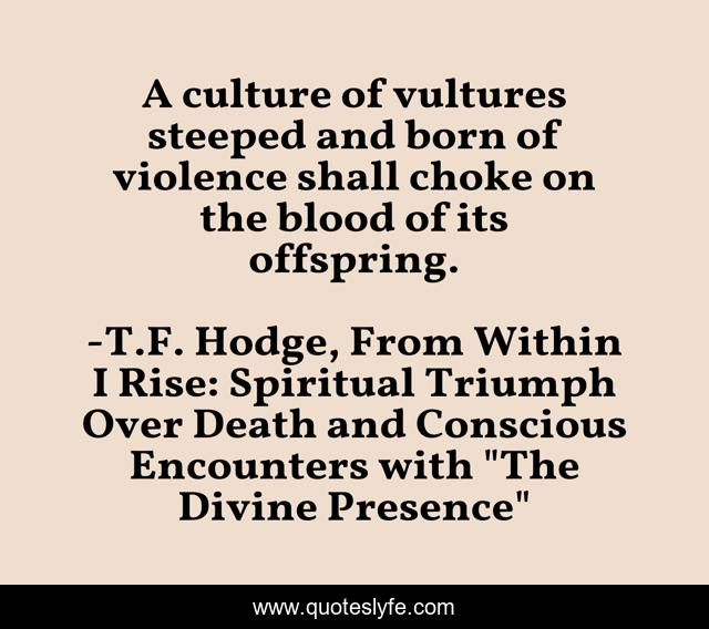 A culture of vultures steeped and born of violence shall choke on the blood of its offspring.