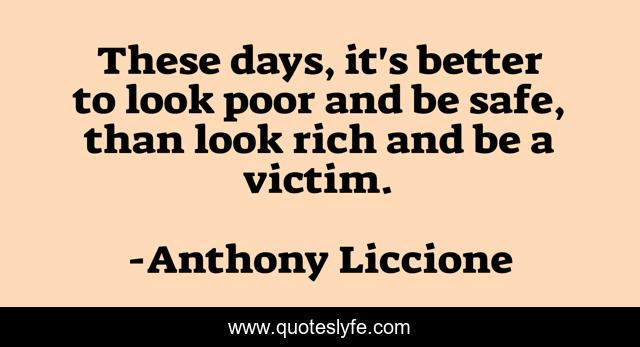 These days, it's better to look poor and be safe, than look rich and be a victim.