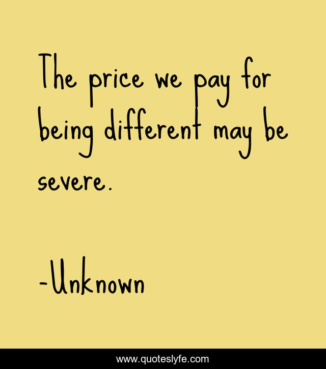 The price we pay for being different may be severe.