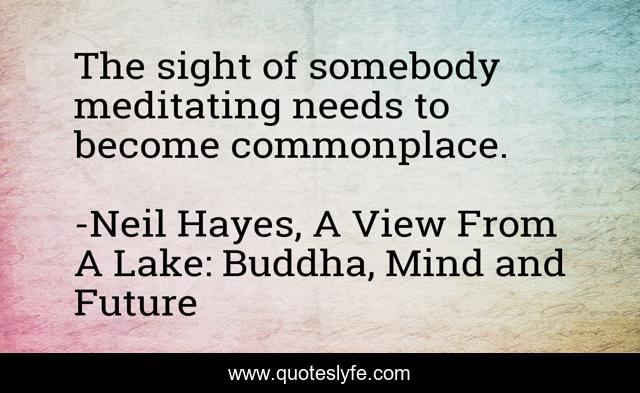 The sight of somebody meditating needs to become commonplace.