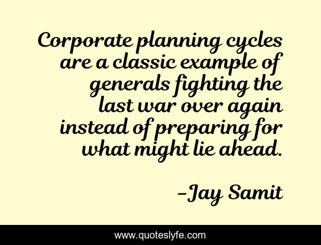 Corporate planning cycles are a classic example of generals fighting the last war over again instead of preparing for what might lie ahead.