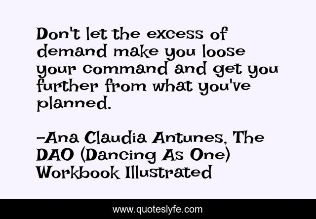 Don't let the excess of demand make you loose your command and get you further from what you've planned.