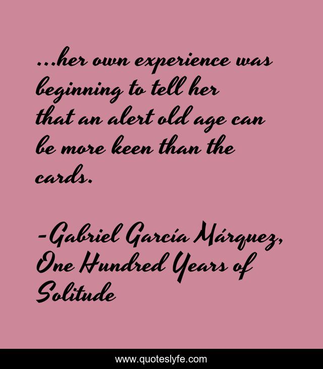 ...her own experience was beginning to tell her that an alert old age can be more keen than the cards.