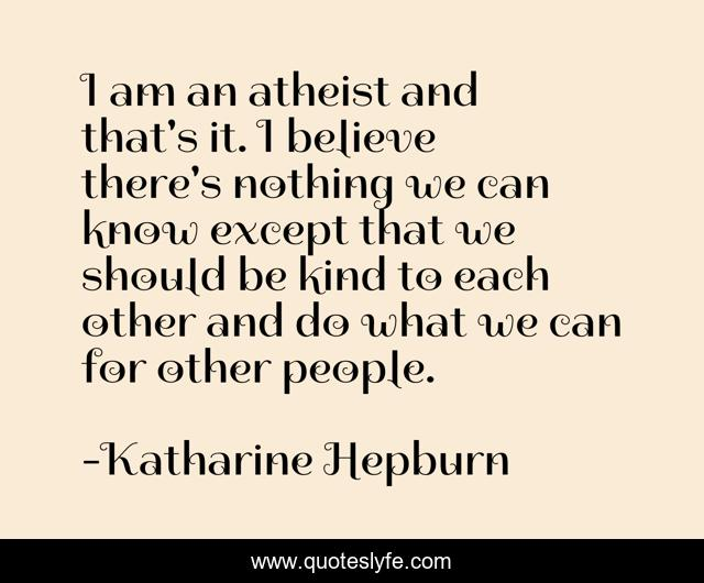 I am an atheist and that's it. I believe there's nothing we can know except that we should be kind to each other and do what we can for other people.