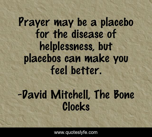 Prayer may be a placebo for the disease of helplessness, but placebos can make you feel better.