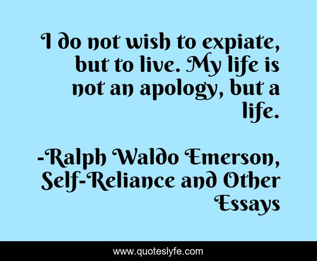 I do not wish to expiate, but to live. My life is not an apology, but a life.