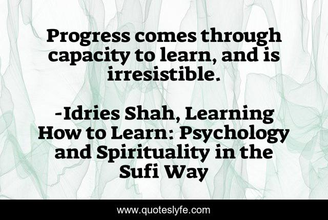Progress comes through capacity to learn, and is irresistible.