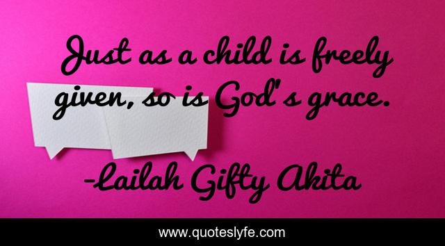 Just as a child is freely given, so is God's grace.