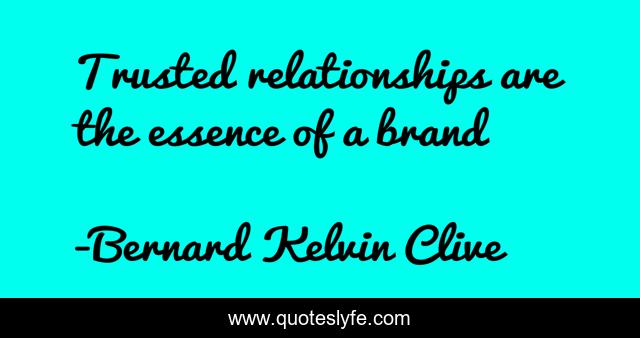 Trusted relationships are the essence of a brand