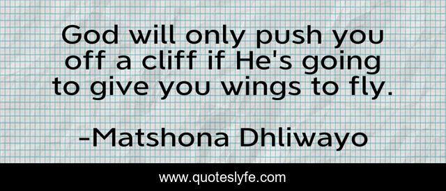 God will only push you off a cliff if He's going to give you wings to fly.
